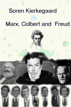 Soren Kierkegaard Marx, Colbert and Freud by Fung Lin Hall